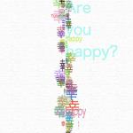 幸 --- Are you happy? ---